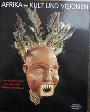 Afrika,Kult und Visionen. Unbekannte Kunst Völkerkundemuseen