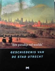 .Een paradijs vol weelde. Geschiedenis van de stad Utrecht