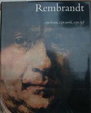Rembrandt ,zijn leven,zijn werk,zijn tijd