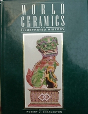 World Ceramics,an illustrated history from earliest times.