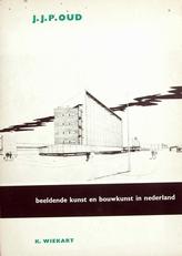 J.J.P.Oud,beeldende kunst en bouwkunst in Nederland.