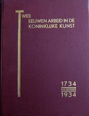 Twee eeuwen arbeid in de Koninklijke Kunst 1734-1934