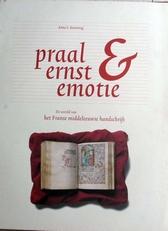 Praal ,ernst & emotie.Frans Middeleeuws handschrift.