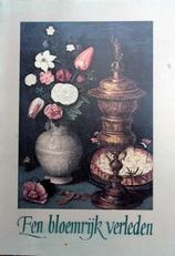Een Bloemrijk verleden,bloemschilderkunst 1600-heden.