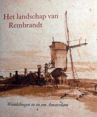 Het landschap van Rembrandt ,wandelingen in en om A'dam.