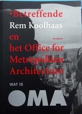 Wat is OMA,Betreffende Rem Koolhaas