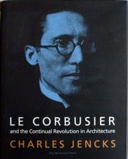 Le Corbusier,and the Continual Revolution in Architecture