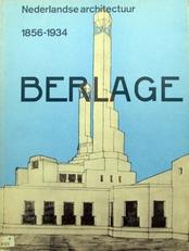 Berlage 1856-1934,monografieen stichting architectuur museum