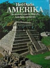 Het oude Amerika,de wereld van de Maya's Azteken en Inca's.