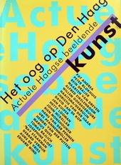 Het oog op Den Haag,actuele Haagse beeldende kunst.
