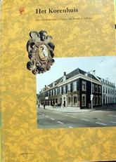 Het Korenhuis,een monumentaal complex van Kunst en Cultuur.