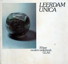 Leerdam Unica,50 jaar modern Nederlands Glas.