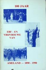 100 jaar erf-en vrijvrouwe van Ameland 1890-1990.