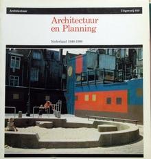Architectuur en planning.Nederland 1940-1980.
