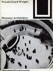 Frank Lloyd Wright. Humane Architektur.