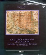 La Utopia Mexicana Del Siglo XVI: Lo Bello, Lo Verdadero etc