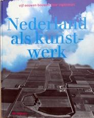 Nederland als kunstwerk.Vijf eeuwen bouwen.