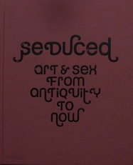 Seduced. Art & sex from antiquity to now.
