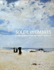 Soleil et ombres,L'art Portugais du XIX eme siecle.