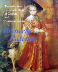 Princely Patrons. The collection  Frederick Henry of Orange.