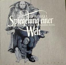 Spiegelung einer Welt. Eine Deutung von R. Wagners Ring.