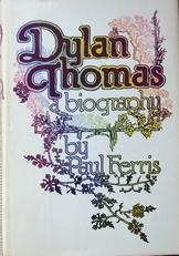 Dylan Thomas a biography.
