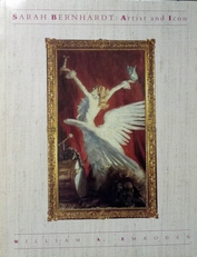 Sarah Bernhardt ; Artist and Icon.