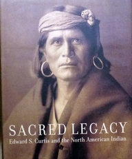 Sacred Legacy.Edward Curtis and the North American Indian.