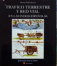 Trafico Terrestre y Red Vial en las Indias Espanolas.