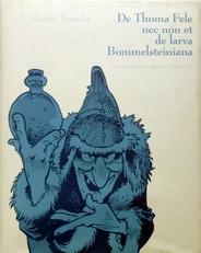 De Thoma Fele nec non et de larva Bommelsteiniana.