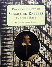 The Golden Sword Stamford Raffles and the East.