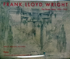 Frank Lloyd Wright. The Heroic Years; 1920-1932.