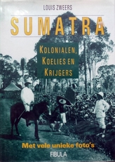 Sumatra, Kolonialen,Koelies en Krijgers.
