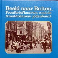Beeld naar buiten .Prentbriefkaarten Amsterdamse jodenbuurt.
