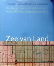 Zee van Land. Droogmakerij als atlas v.d. landschapsarchitec