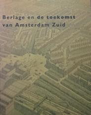 Berlage en de toekomst van Amsterdam-Zuid.