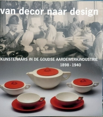 Van decor naar design.Goudse aardewerkindustrie.
