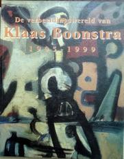 De verbeeldingswereld van Klaas Boonstra. 1905-1999.