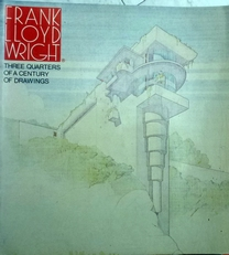 Frank Lloyd Wright.Three quarters of a century of drawings.