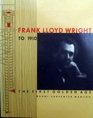 Frank Lloyd Wright to 1910. The first golden age.