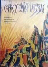 Expressionist Utopias.Paradise,Metropolis,Architect. Fantasy