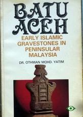 Batu Aceh.Early islamic gravestones in peninsular Malaysia.