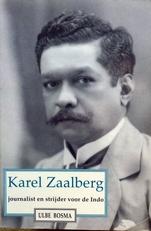 Karel Zaalberg. Journalist en strijder voor de Indo.