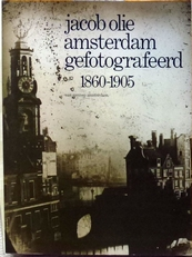 Jacob Olie Amsterdam gefotografeerd 1860-1905.