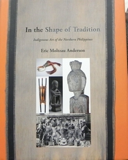 In the shape of Tradition.Art of the Northern Philippines.