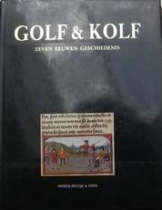 Golf & Kolf, zeven eeuwen geschiedenis.