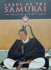 Lords of of a Samurai. Legasy of a daimyo Family.