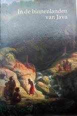 In de binnenlanden van Java. Vier negentiende-eeuwse reisver