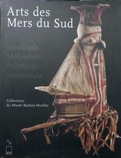 Arts des Mers du Sud. Insulinde, Mélanésie, Polynésie etc.