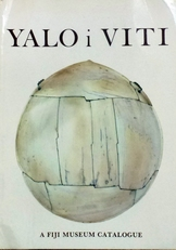 Yalo i Viti: Shades of Viti: A Fiji Museum Catalogue